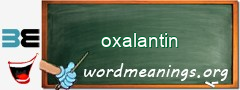 WordMeaning blackboard for oxalantin